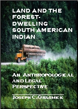 Land and the Forest-Dwelling South American Indian--An Anthropological and Legal Perspective (Comparative Law, Anthropology, International Protection of Human Rights, Land Tenure, Deforestation)