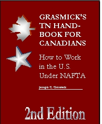 Grasmick's TN Handbook for Canadians -- How to Work in the U.S. Under NAFTA-2nd EDITION (Immigration, Careers, International Trade, International Law)